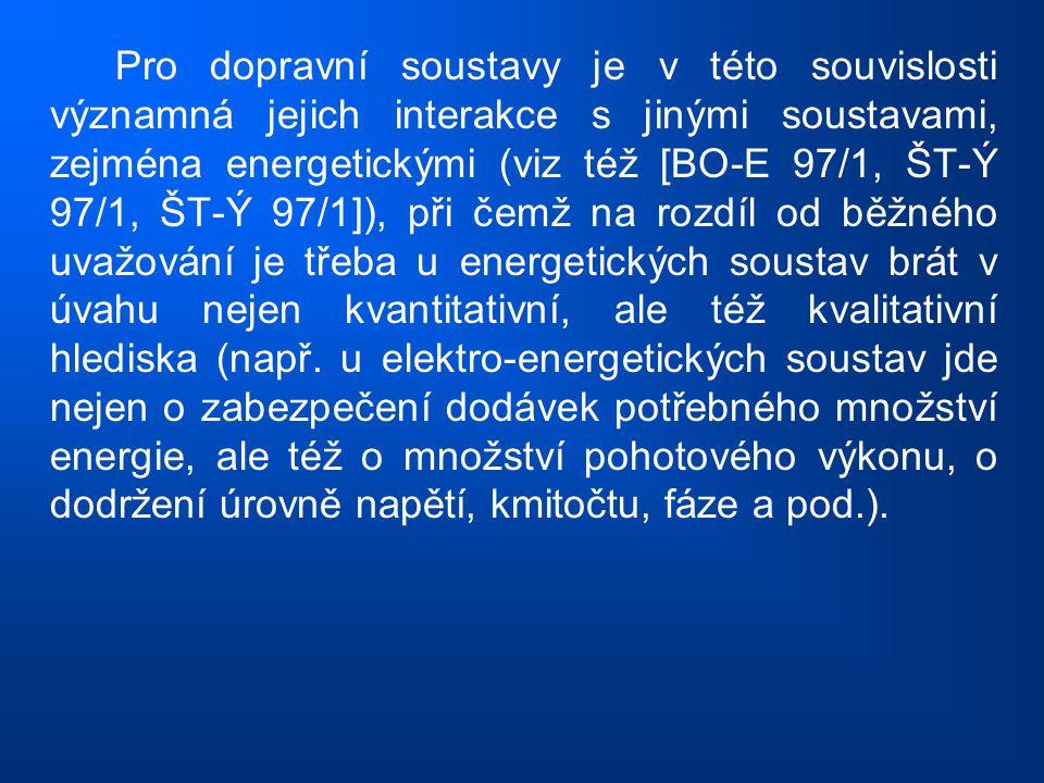 Pro dopravní soustavy je v této souvislosti významná jejich interakce s jinými soustavami, zejména energetickými (viz též [BO-E 97/1, ŠT-Ý 97/1, ŠT-Ý 97/1]), při čemž na rozdíl od běžného uvažování je třeba u energetických soustav brát v úvahu nejen kvantitativní, ale též kvalitativní hlediska (např.